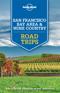 San Francisco Bay Area & Wine Country Road Trips 1st 2015 Lonely Planet