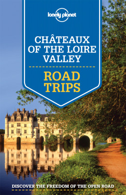 Chateaux of the Loire Valley Road Trips průvodce 1st 2015 Lonely Planet