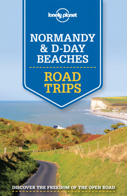 Normandy & D-Day Beaches Road Trips průvodce 1st 2015 Lonely Planet