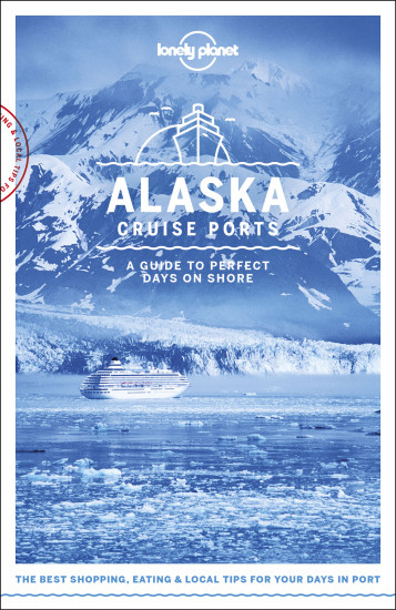 detail Cruise Ports Alaska průvodce 1st 2018 Lonely Planet